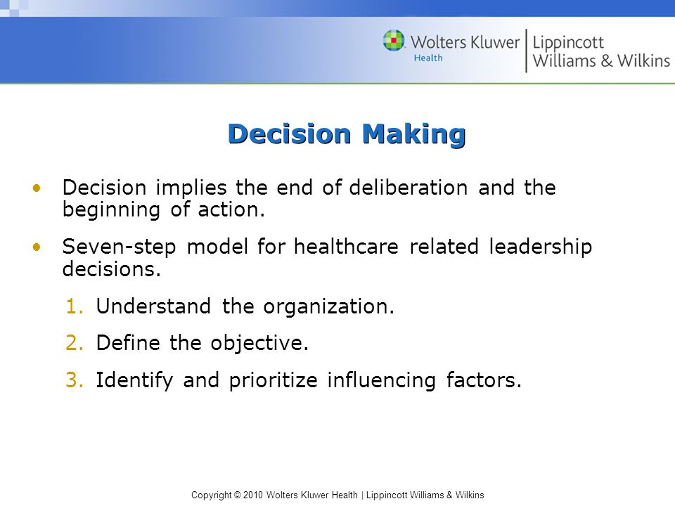 Copyright © 2010 Wolters Kluwer Health | Lippincott Williams & Wilkins Decision Making Decision implies the end of deliberation and the beginning of action.