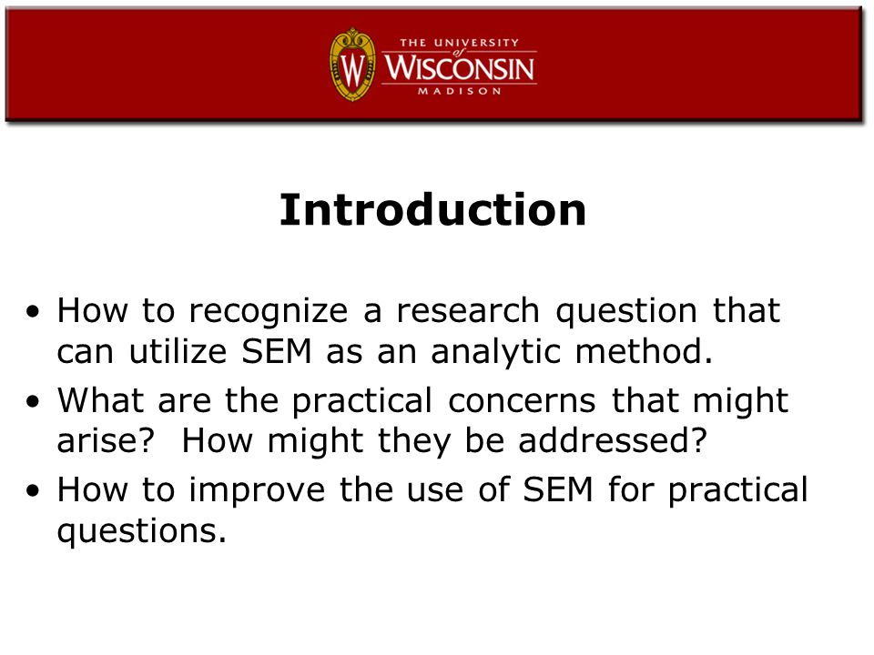 How to recognize a research question that can utilize SEM as an analytic method.