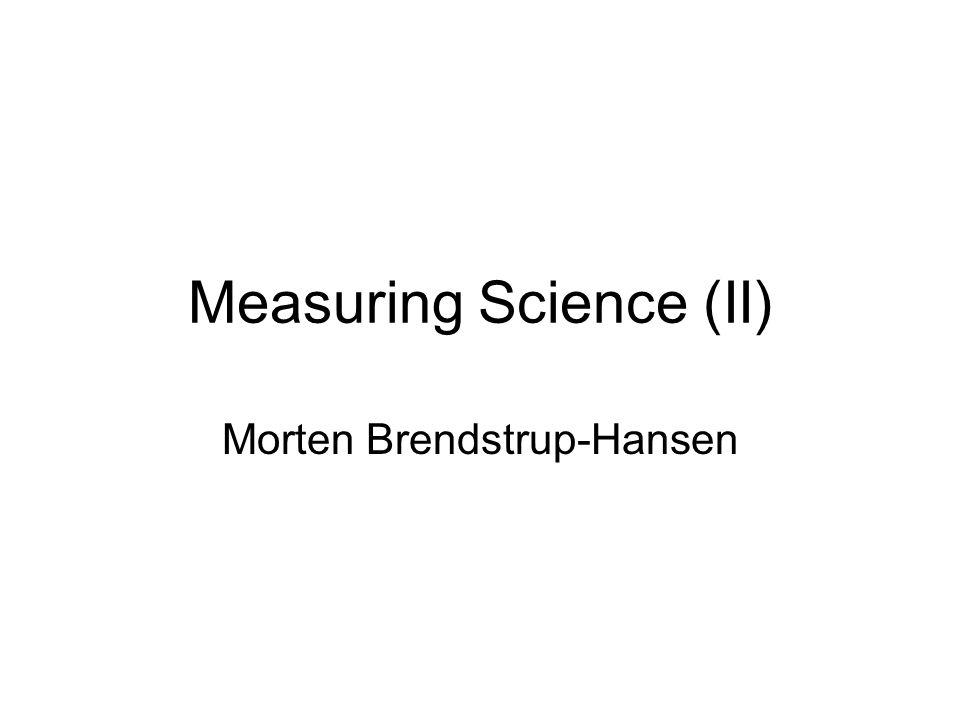 Measuring Science (II) Morten Brendstrup-Hansen
