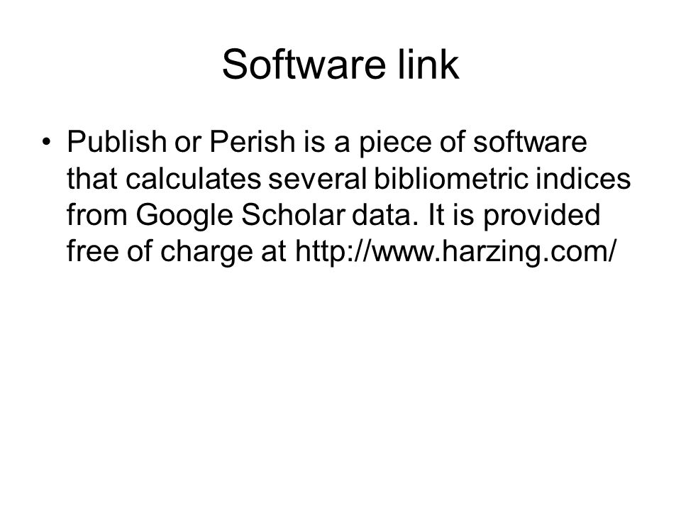 Software link Publish or Perish is a piece of software that calculates several bibliometric indices from Google Scholar data.