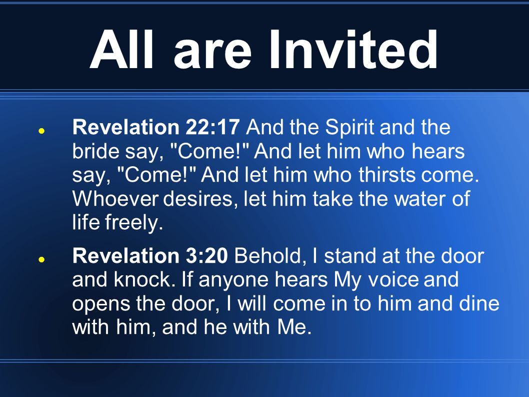 All are Invited John 3:16-17 16 For God so loved the world that He gave His only begotten Son, that whoever believes in Him should not perish but have everlasting life.