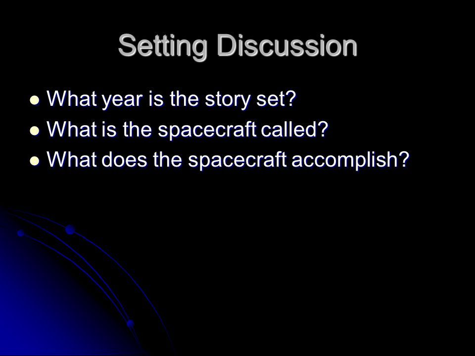 Setting Discussion What year is the story set? What year is the story set? What is the spacecraft called? What is the spacecraft called? What does the
