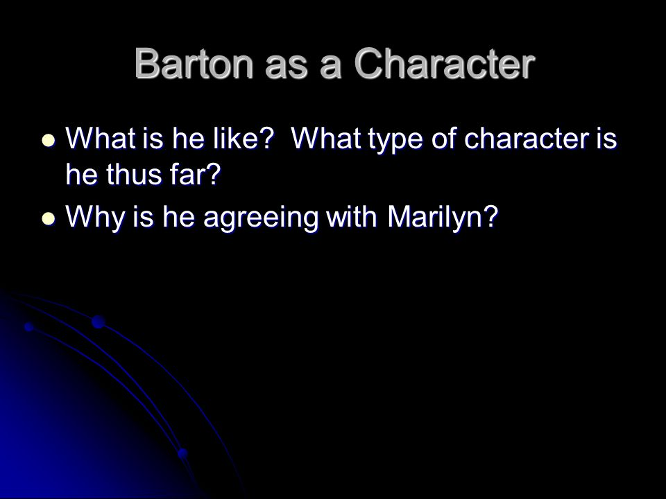 Barton as a Character What is he like? What type of character is he thus far? What is he like? What type of character is he thus far? Why is he agreei