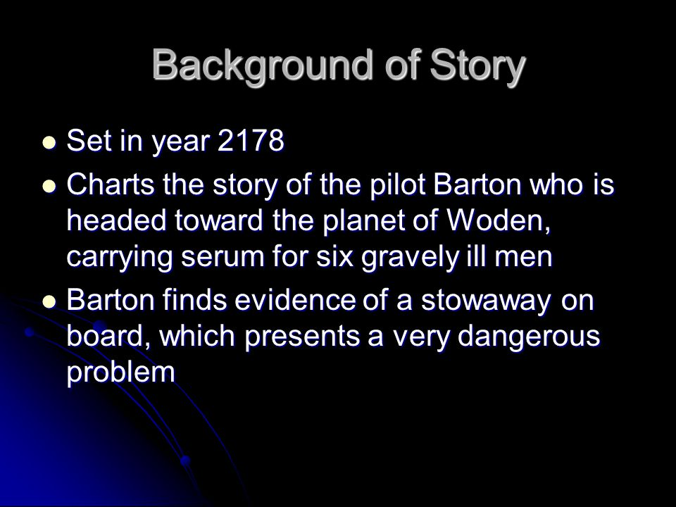 Background of Story Set in year 2178 Set in year 2178 Charts the story of the pilot Barton who is headed toward the planet of Woden, carrying serum fo