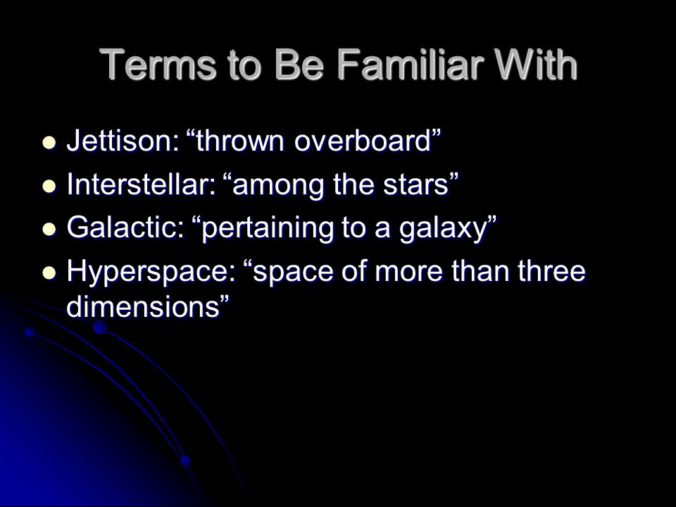 """Terms to Be Familiar With Jettison: """"thrown overboard"""" Jettison: """"thrown overboard"""" Interstellar: """"among the stars"""" Interstellar: """"among the stars"""" Ga"""