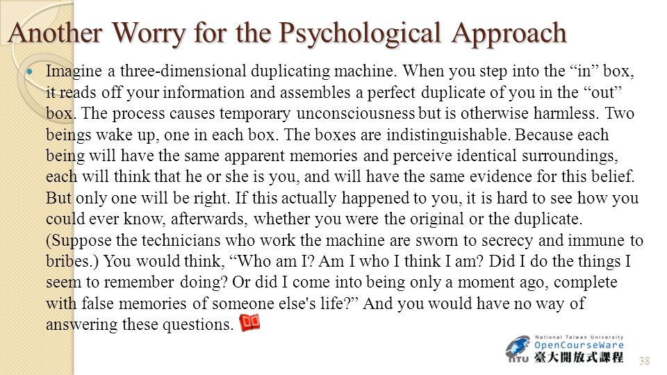 Another Worry for the Psychological Approach Imagine a three-dimensional duplicating machine.