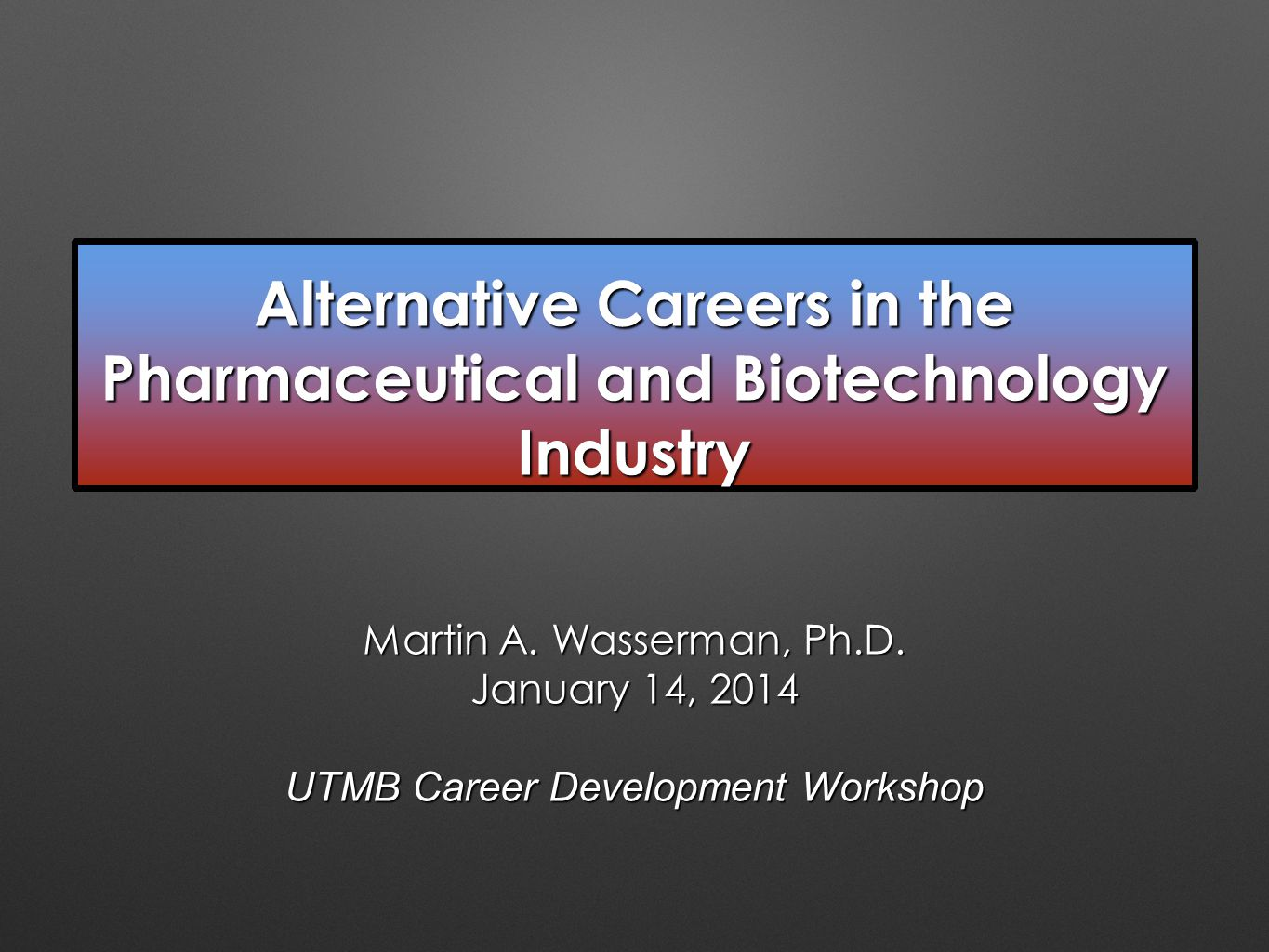 Alternative Careers in the Pharmaceutical and Biotechnology Industry Martin A.