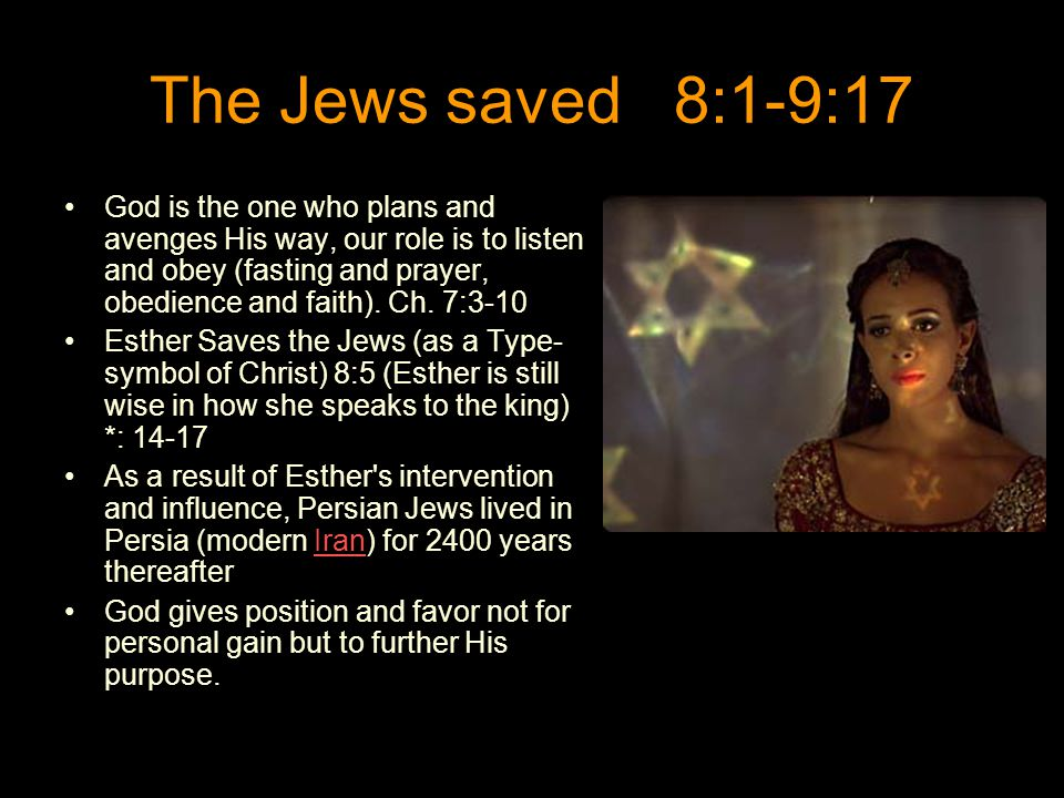 The Jews saved 8:1-9:17 God is the one who plans and avenges His way, our role is to listen and obey (fasting and prayer, obedience and faith).