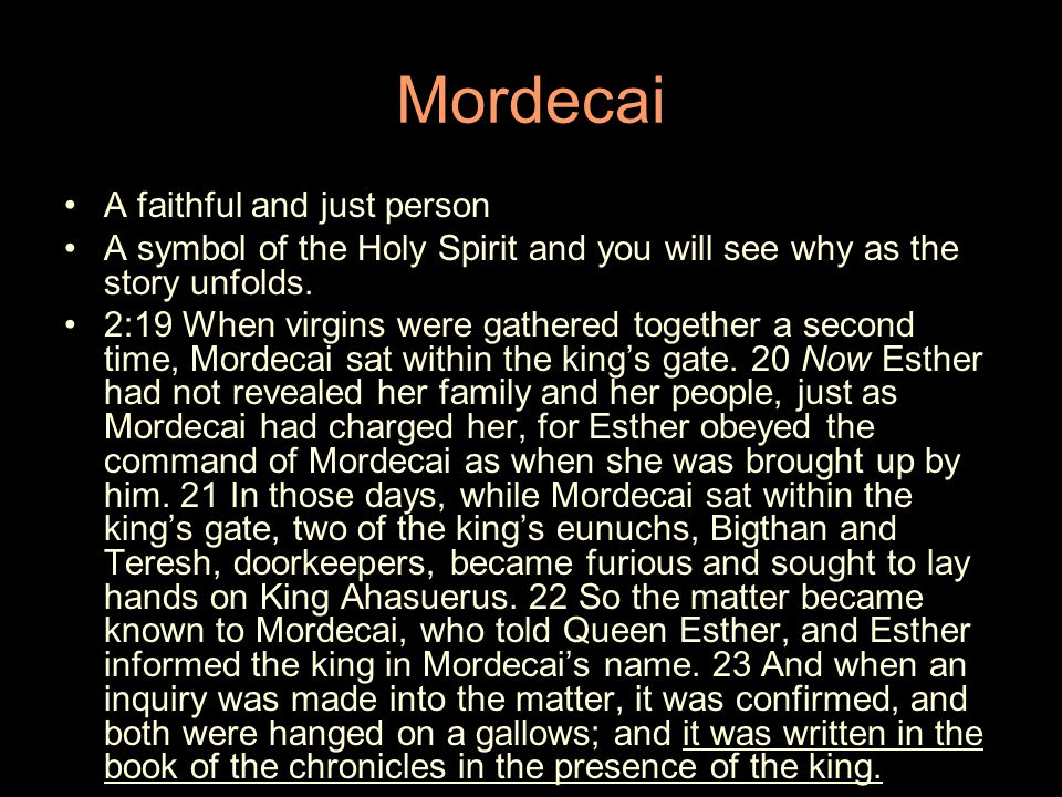 Mordecai A faithful and just person A symbol of the Holy Spirit and you will see why as the story unfolds.