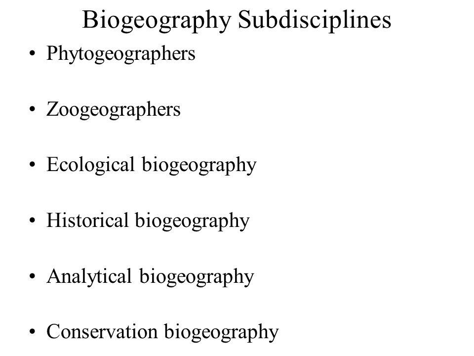 Biogeography Subdisciplines Phytogeographers Zoogeographers Ecological biogeography Historical biogeography Analytical biogeography Conservation biogeography