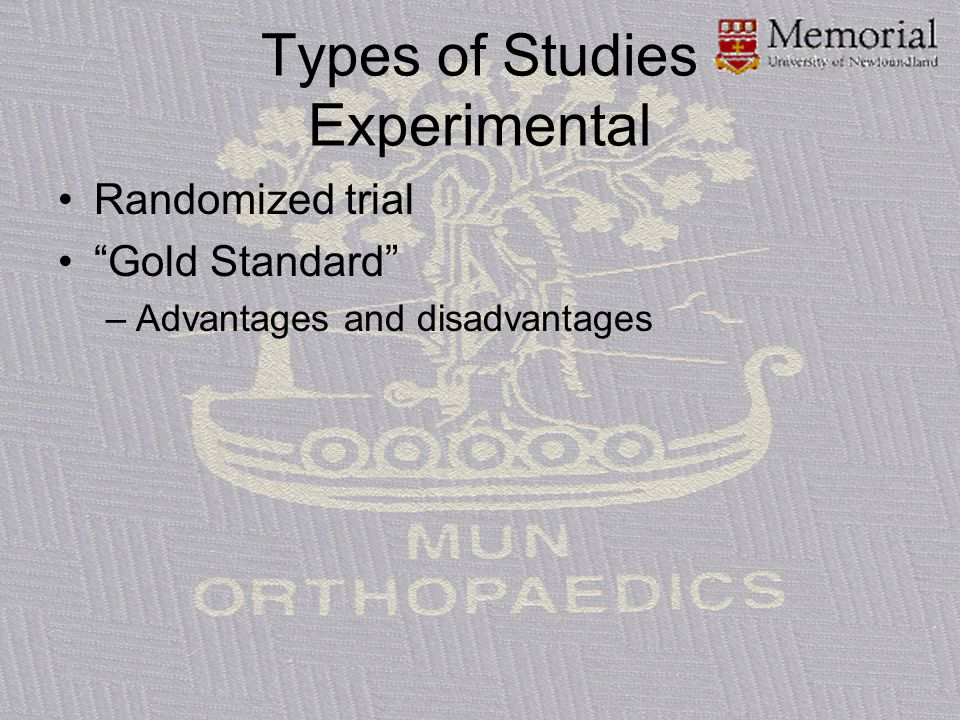 "Types of Studies Experimental Randomized trial ""Gold Standard"" –Advantages and disadvantages"