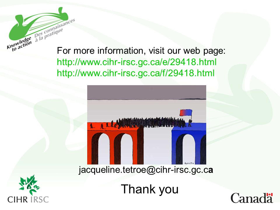 jacqueline.tetroe@cihr-irsc.gc.ca Thank you For more information, visit our web page: http://www.cihr-irsc.gc.ca/e/29418.html http://www.cihr-irsc.gc.