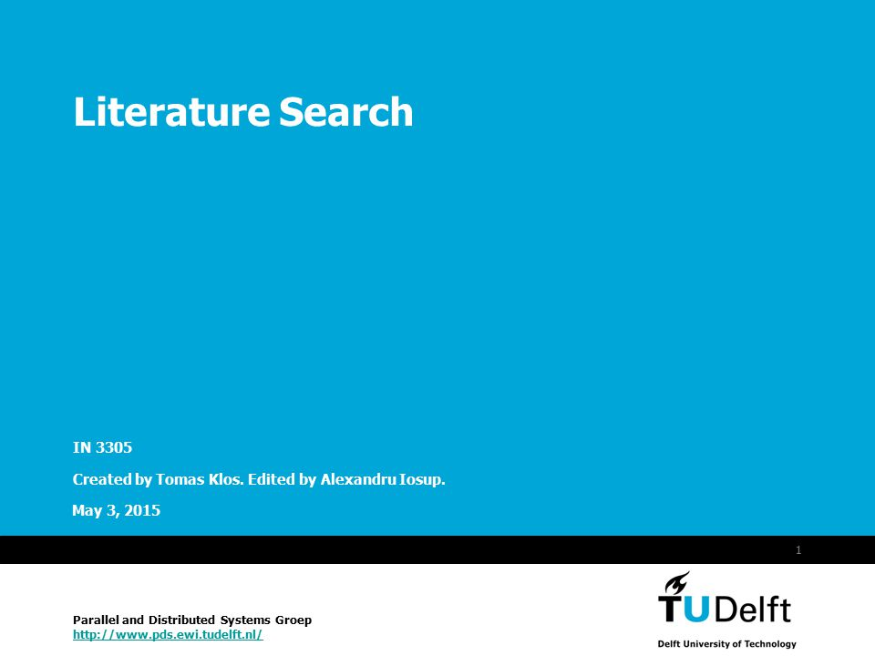 Vermelding onderdeel organisatie May 3, 2015 1 Literature Search IN 3305 Created by Tomas Klos. Edited by Alexandru Iosup. Parallel and Distributed Sy
