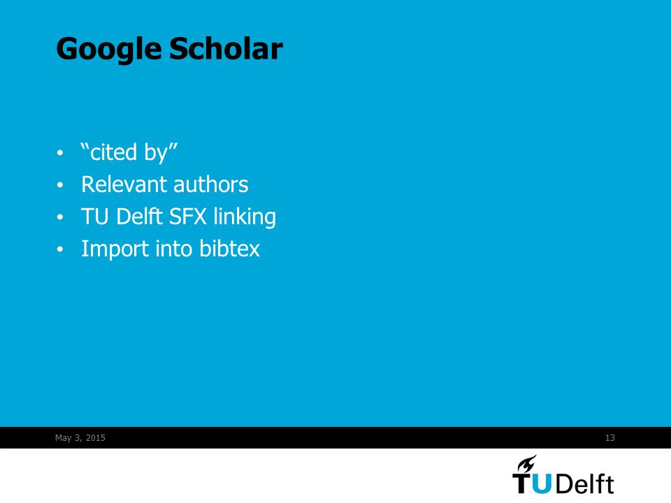 "May 3, 201513 Google Scholar ""cited by"" Relevant authors TU Delft SFX linking Import into bibtex"