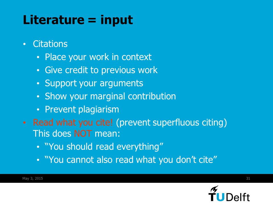 May 3, 201531 Literature = input Citations Place your work in context Give credit to previous work Support your arguments Show your marginal contribution Prevent plagiarism Read what you cite.