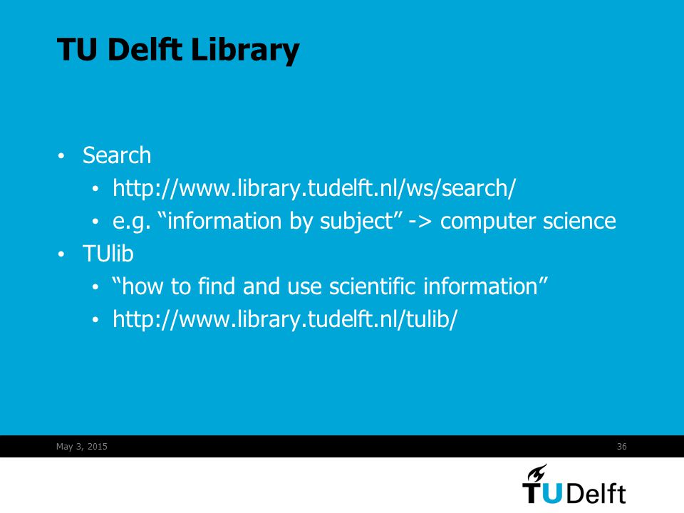 "May 3, 201536 TU Delft Library Search http://www.library.tudelft.nl/ws/search/ e.g. ""information by subject"" -> computer science TUlib ""how to find an"
