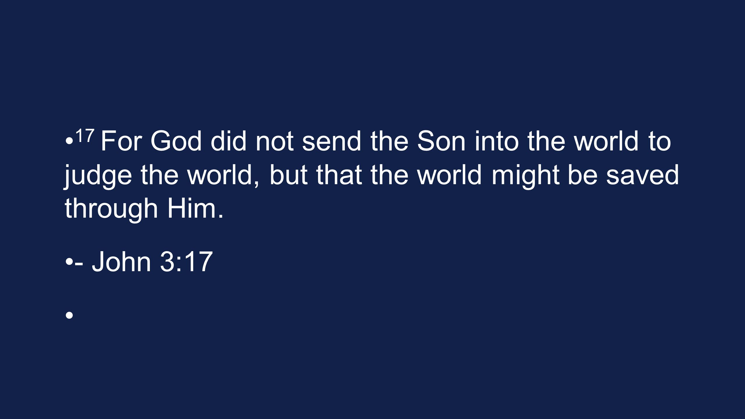 17 For God did not send the Son into the world to judge the world, but that the world might be saved through Him.
