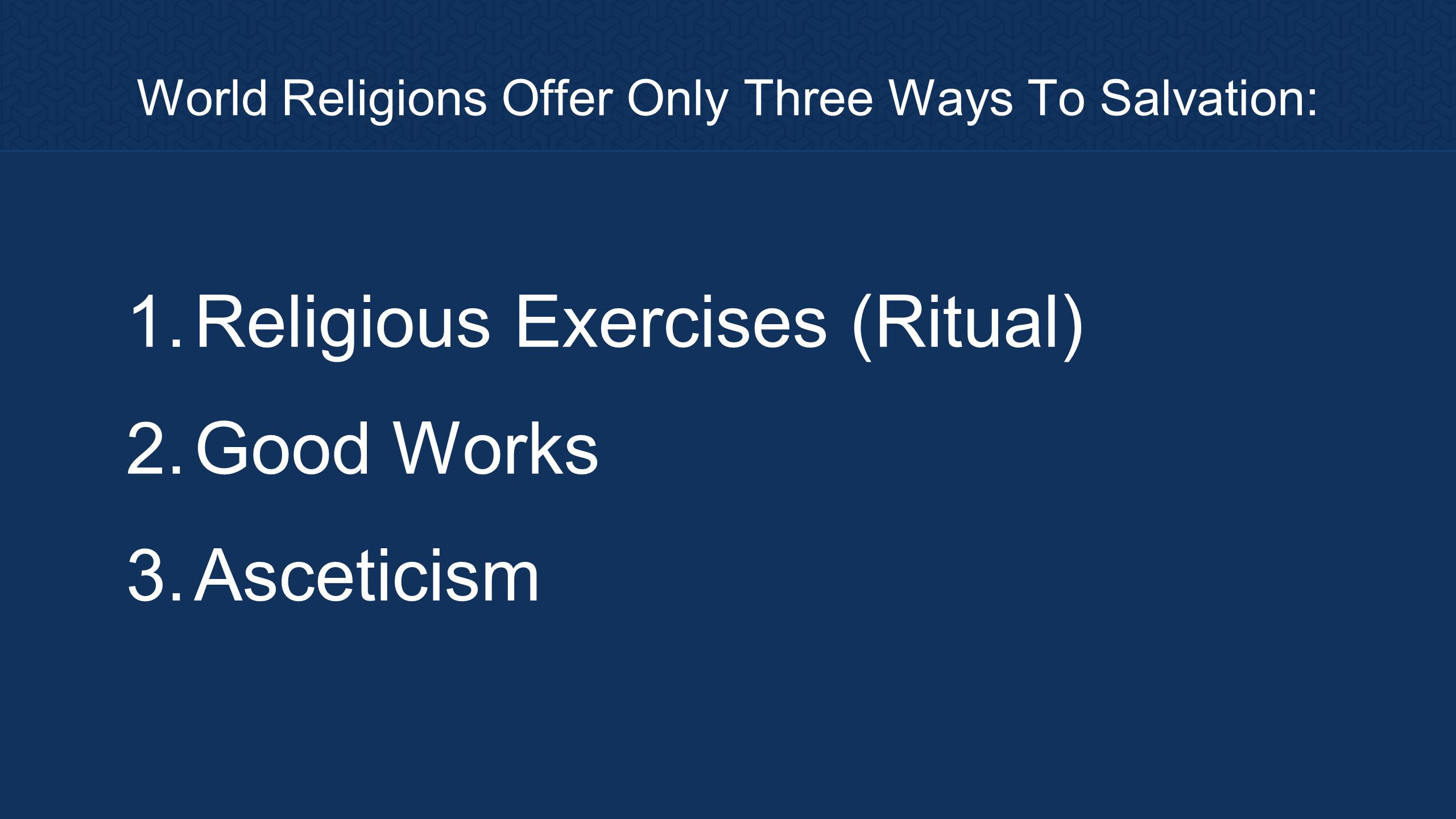 World Religions Offer Only Three Ways To Salvation: 1.