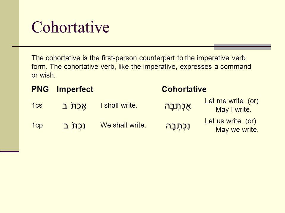Cohortative PNGImperfectCohortative 1cs אֶכְתּׁב I shall write.