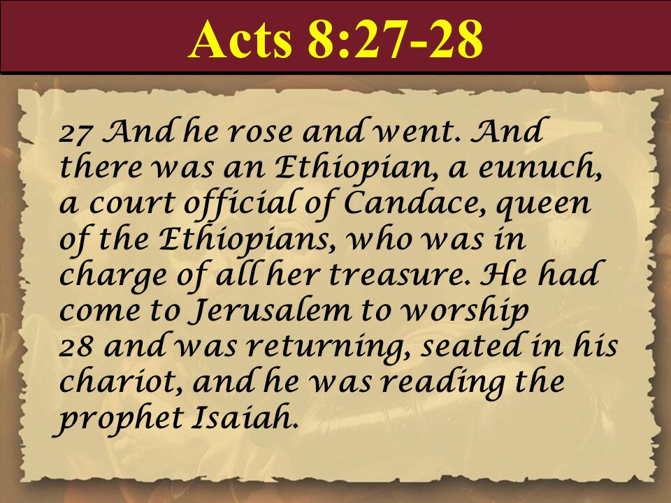 Acts 8:27-28 27 And he rose and went.