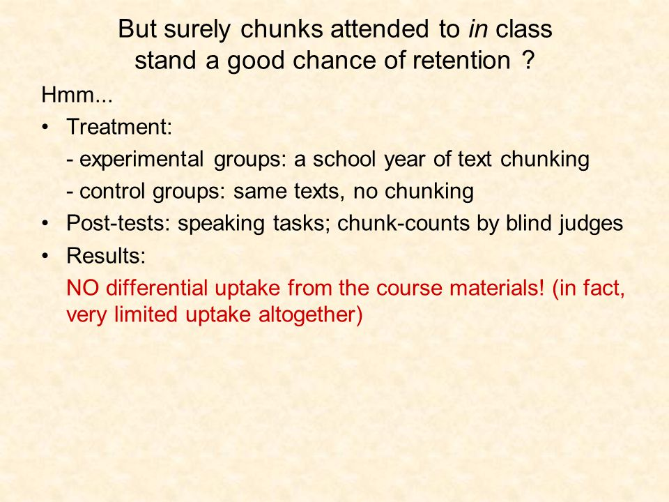 But surely chunks attended to in class stand a good chance of retention .