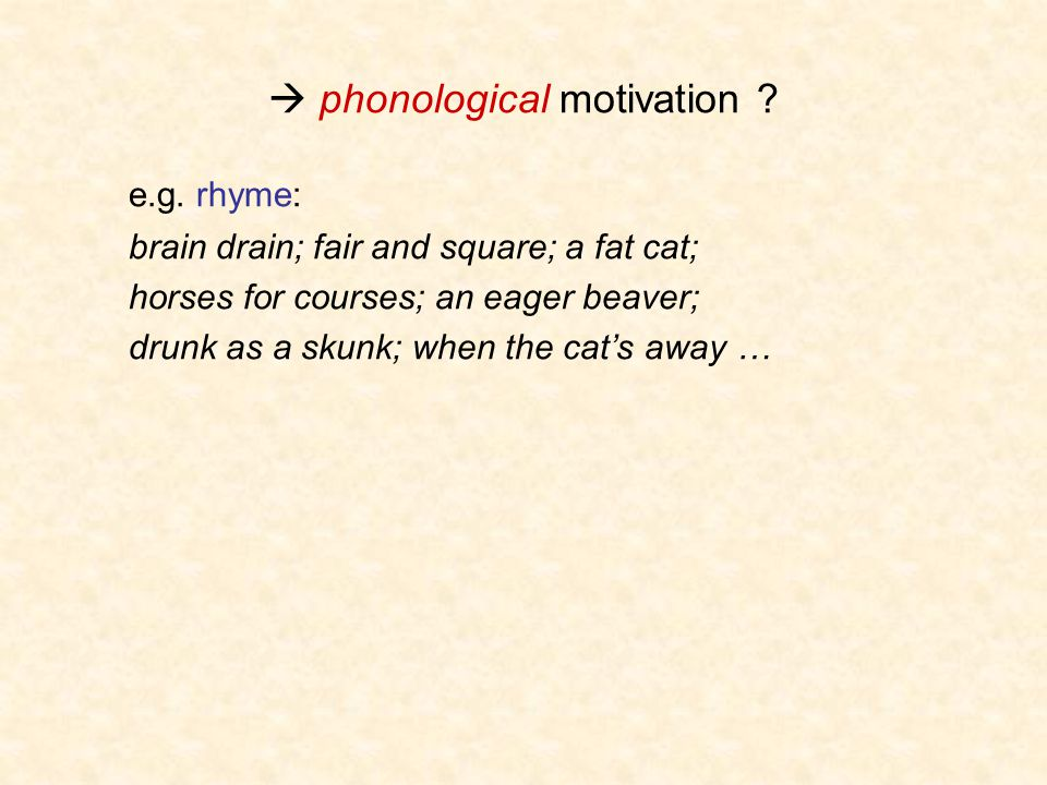  phonological motivation . e.g.