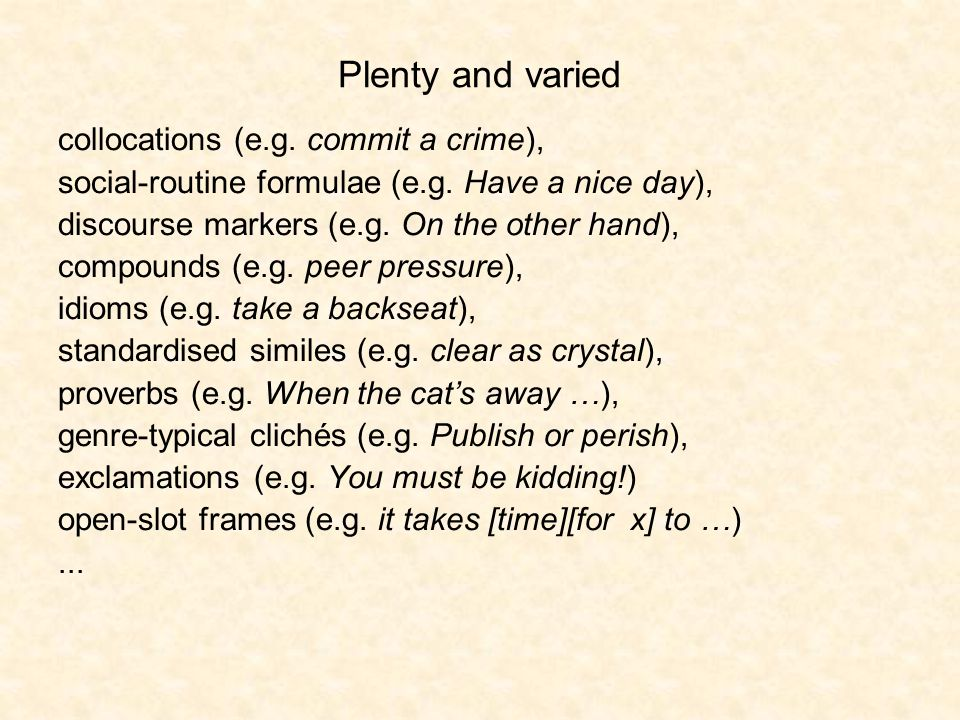 Plenty and varied collocations (e.g. commit a crime), social-routine formulae (e.g.