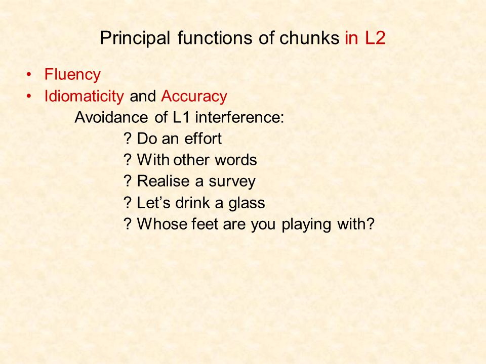 Principal functions of chunks in L2 Fluency Idiomaticity and Accuracy Avoidance of L1 interference: .