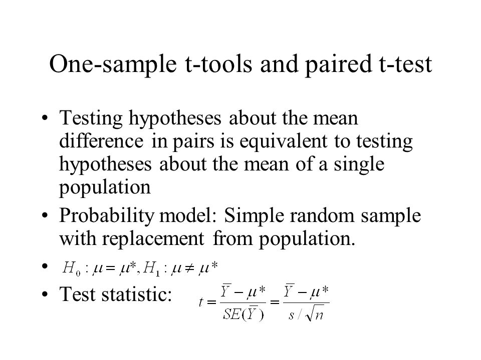 One-sample t-tools and paired t-test Testing hypotheses about the mean difference in pairs is equivalent to testing hypotheses about the mean of a sin