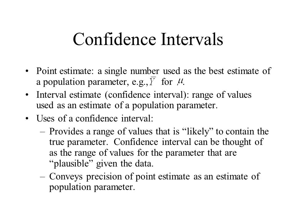 Confidence Intervals Point estimate: a single number used as the best estimate of a population parameter, e.g., for. Interval estimate (confidence int