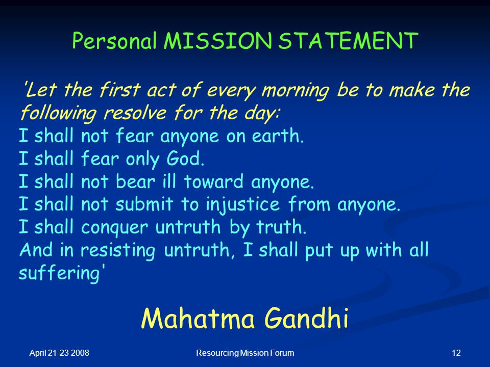 April 21-23 2008 12Resourcing Mission Forum Personal MISSION STATEMENT 'Let the first act of every morning be to make the following resolve for the da