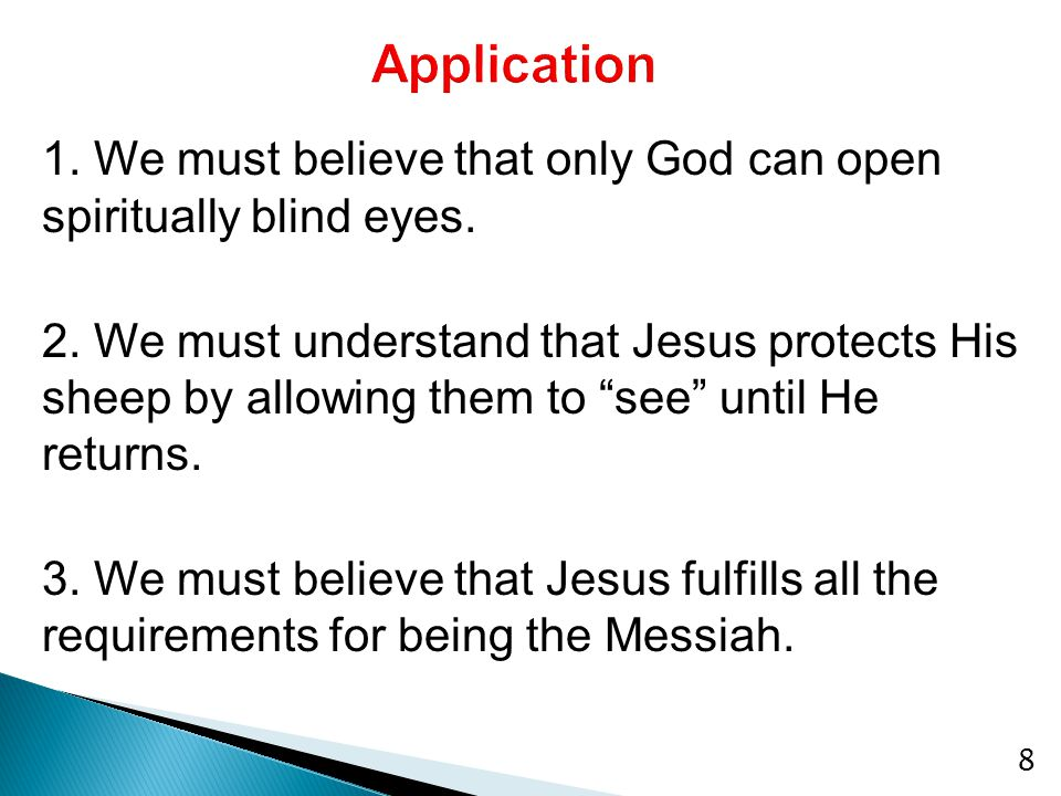 8 1. We must believe that only God can open spiritually blind eyes.