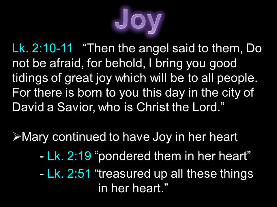 """Lk. 2:10-11 """"Then the angel said to them, Do not be afraid, for behold, I bring you good tidings of great joy which will be to all people. For there i"""