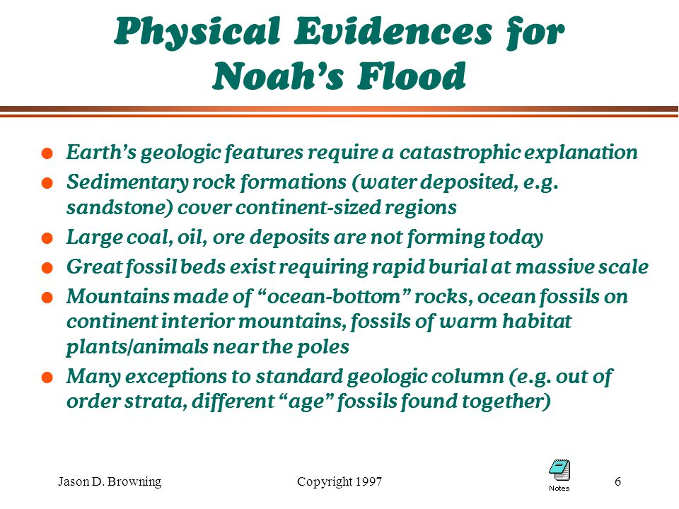 Jason D. BrowningCopyright 19976 Physical Evidences for Noah's Flood l Earth's geologic features require a catastrophic explanation l Sedimentary rock
