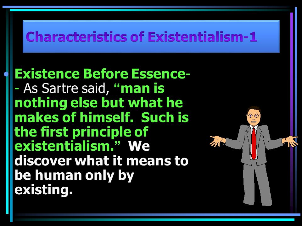 Another characteristic of Existentialism, is the belief that humans do have free will.