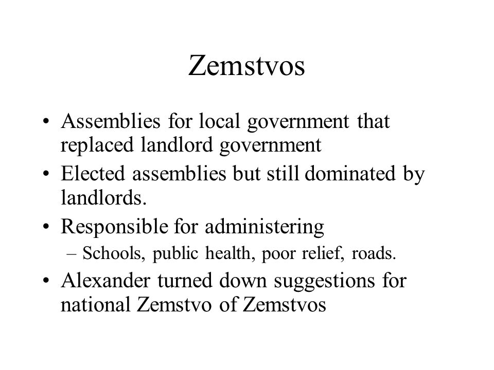 Zemstvos Assemblies for local government that replaced landlord government Elected assemblies but still dominated by landlords.