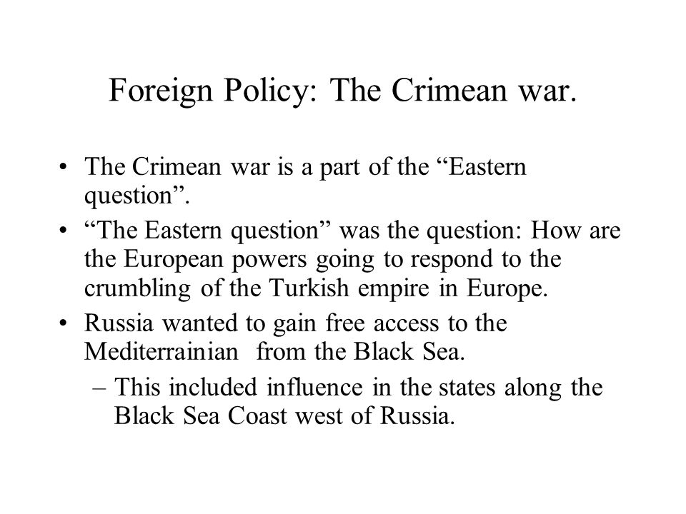 Foreign Policy: The Crimean war. The Crimean war is a part of the Eastern question .