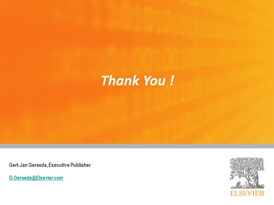 Thank You ! Gert-Jan Geraeds, Executive Publisher G.Geraeds@Elsevier.com