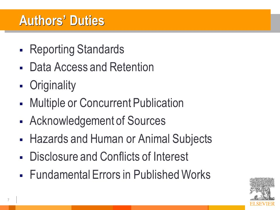 7 Authors' Duties  Reporting Standards  Data Access and Retention  Originality  Multiple or Concurrent Publication  Acknowledgement of Sources  Hazards and Human or Animal Subjects  Disclosure and Conflicts of Interest  Fundamental Errors in Published Works