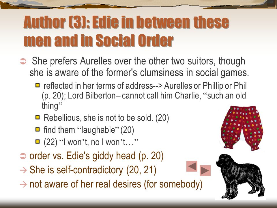 Author (3): Edie in between these men and in Social Order  She prefers Aurelles over the other two suitors, though she is aware of the former s clumsiness in social games.