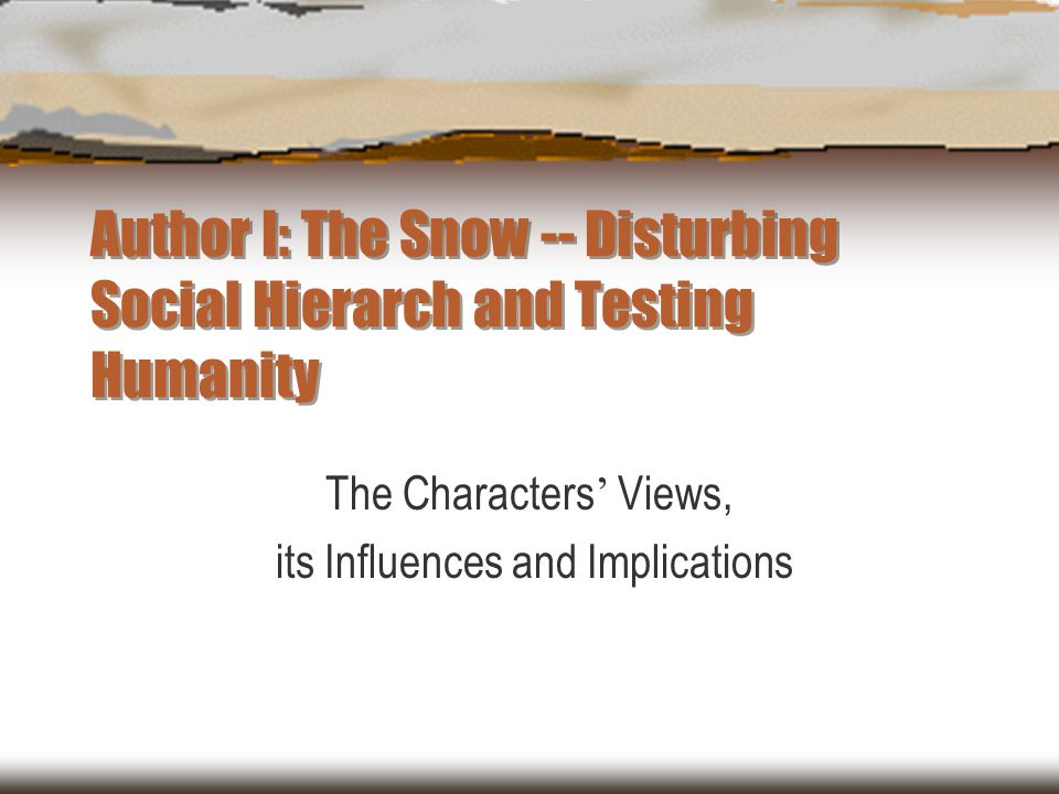 Author I: The Snow -- Disturbing Social Hierarch and Testing Humanity The Characters ' Views, its Influences and Implications