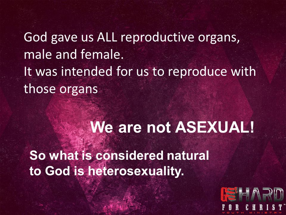 God gave us ALL reproductive organs, male and female.