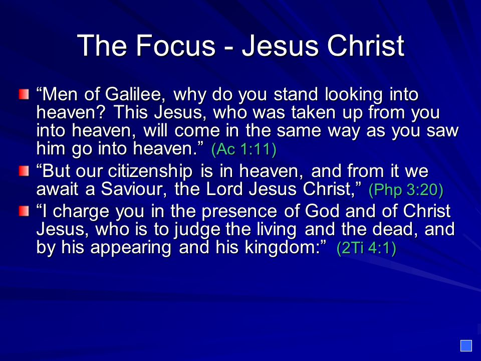 """The Focus - Jesus Christ """"Men of Galilee, why do you stand looking into heaven? This Jesus, who was taken up from you into heaven, will come in the sa"""