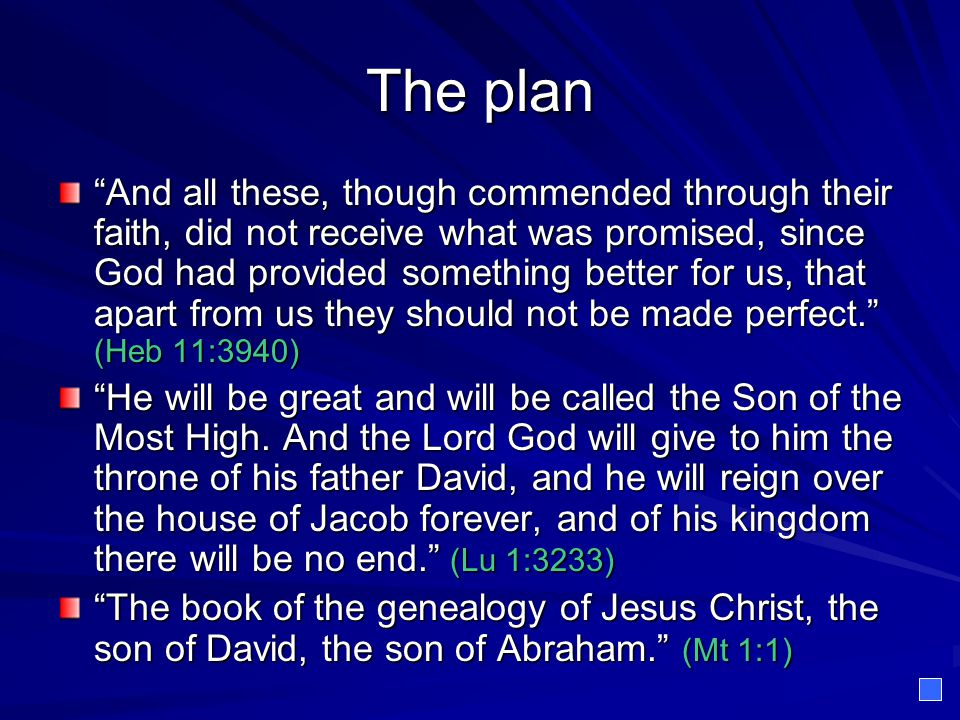 """The plan """"And all these, though commended through their faith, did not receive what was promised, since God had provided something better for us, that"""