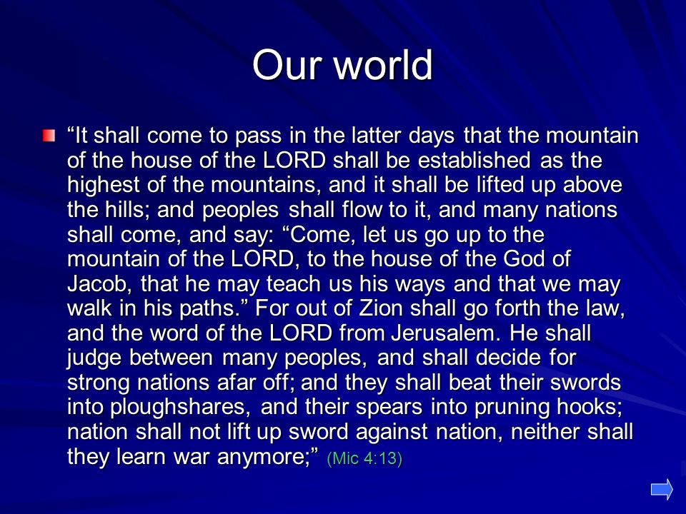"""Our world """"It shall come to pass in the latter days that the mountain of the house of the LORD shall be established as the highest of the mountains, a"""