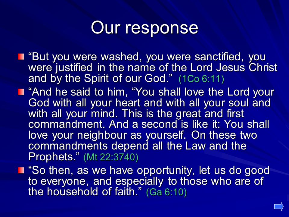 """Our response """"But you were washed, you were sanctified, you were justified in the name of the Lord Jesus Christ and by the Spirit of our God."""" (1Co 6:"""