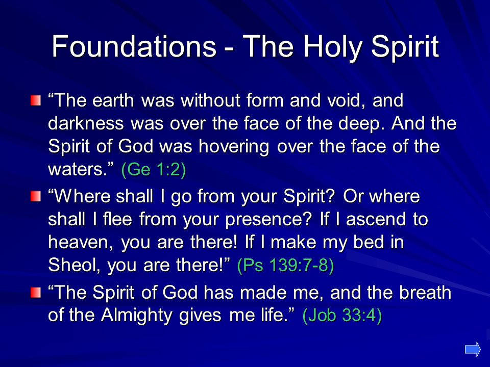 Foundations - The Holy Spirit The earth was without form and void, and darkness was over the face of the deep.