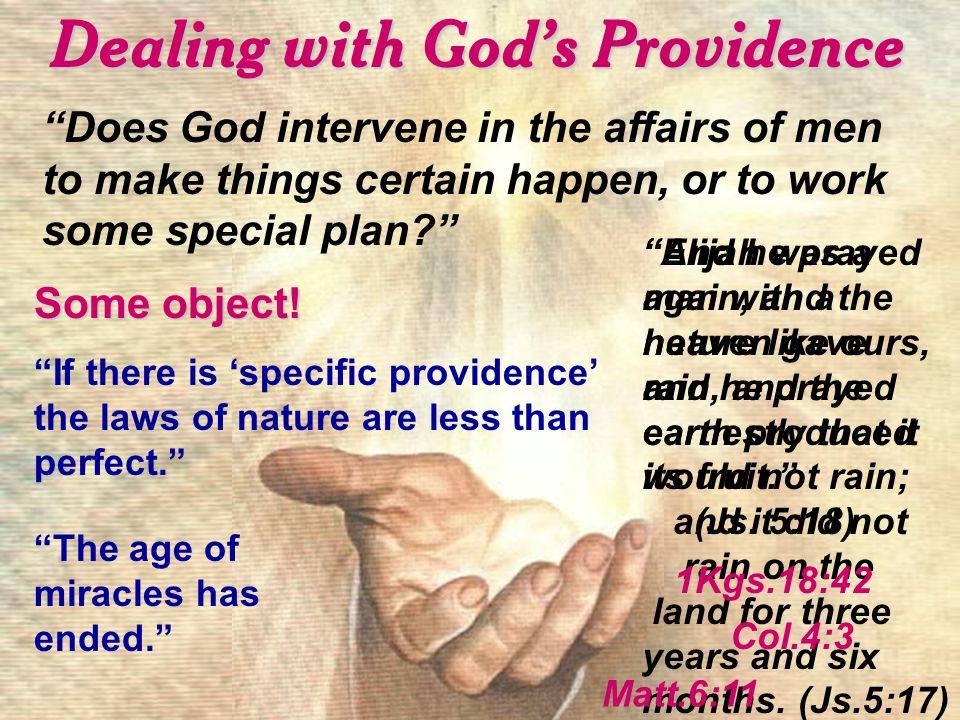 Dealing with God's Providence Does God intervene in the affairs of men to make things certain happen, or to work some special plan Some object.