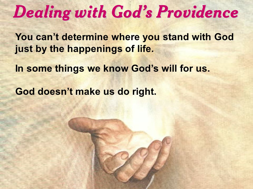 Dealing with God's Providence You can't determine where you stand with God just by the happenings of life.