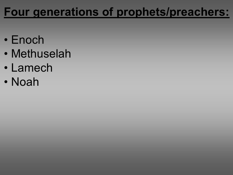 Four generations of prophets/preachers: Enoch Methuselah Lamech Noah